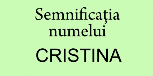 numele Cristina semnificatie origine